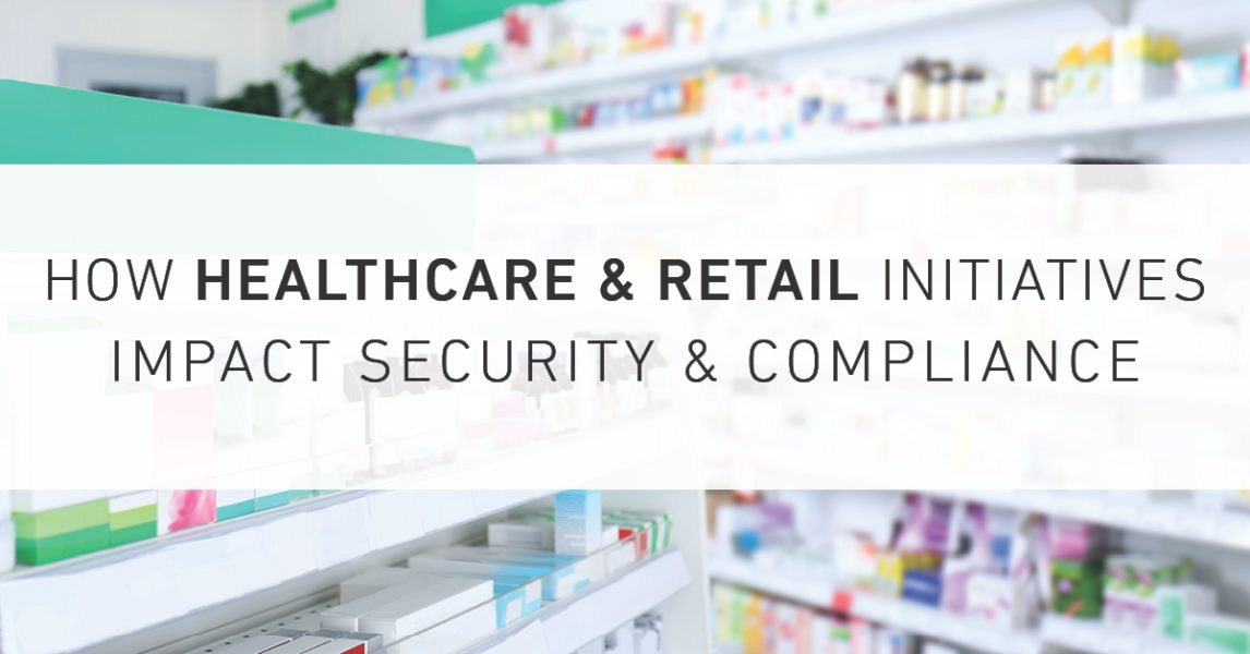 How Healthcare & Retail Initiatives Impact Security and